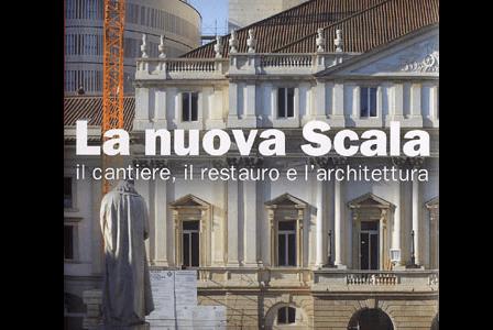 The new Alla Scala, the building site, the restoration and the architecture – Marsilio