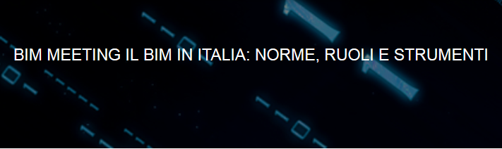 BIM MEETING – BIM in Italy: rules, roles and tools